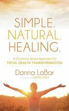 SIMPLE, NATURAL, HEALING - LABAR, DONNA/ ABDA, DENISE (FRW) - NEW PAPERBACK BOOK