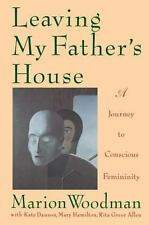 Leaving My Father's House by Marion Woodman (1992, Paperback)