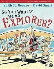 So You Want to Be an Explorer? by Judith St. George (2005, Hardcover)