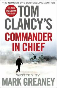 Tom Clancy's Commander-in-Chief: A Jack Ryan Novel By Mark Greaney