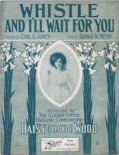 Whistle And I'll Wait For You, 1908, Daisy Wood photo, vintage sheet music