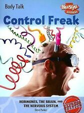Control Freak: Hormones, the Brain, and the Nervous System (Body Talk) by Parke