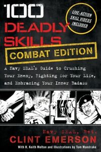 100 Deadly Skills: A Navy Seal's Guide To Crushing Your Enemy, Fighting For...