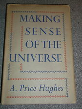 MAKING SENSE OF THE UNIVERSE by A. PRICE HUGHES H/B D/W EPWORTH PRESS 1949