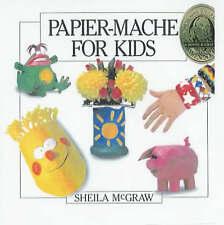 NEW Papier-Mache for Kids by Sheila McGraw