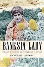 NEW Banksia Lady: Celia Rosser, Botanical Artist (Biography) by Carolyn Landon