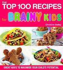 Top 100 Recipes for Brainy Kids: Great Ways to Maximise Your Child's Potential …