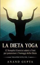 Yoga per Tutti: La Dieta Yoga : 12 Semplici Esercizi Adatti a Tutti per...