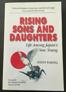 Rising Sons and Daughters : Life Among Japan's New Young by Steven Wardell, 1995