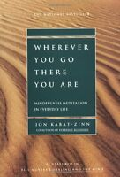 Wherever You Go, There You Are: Mindfulness Meditation in Everyday Life by Jon K