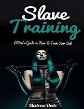 NEW Slave Training: A Dom's Guide on How to Train your Sub by Mistress Dede