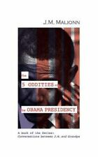 THE FIVE ODDITIES OF THE OBAMA PRESIDENCY - MALIONN, J. M. - NEW PAPERBACK BOOK