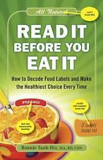 Read It Before You Eat It: How to Decode Food Labels and Make the Healthiest Ch