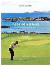 The Nine-Holer Guide: Scotland's Nine-Hole Golf Courses by Derek McAdam...