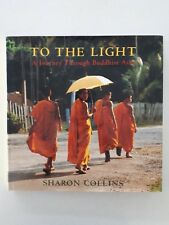 To the Light: A Journey Through Buddhist Asia by Sharon Collins (Hardback, 2003)