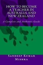 How to Become Teacher in Australia and New Zealand : A Complete and Authentic...
