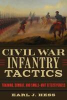 CIVIL WAR INFANTRY TACTICS - HESS, EARL J. - NEW HARDCOVER BOOK