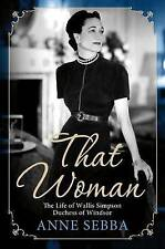That Woman: The Life of Wallis Simpson, Duchess of Windsor by Anne Sebba (Paperback / softback)