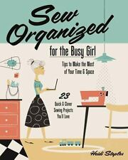 Sew Organized for the Busy Girl: • Tips to Make the Most of Your Time & S