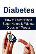 Diabetes: How to Lower Blood Sugar Naturally Without Drugs in 4 Weeks :...