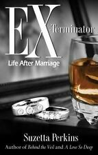 Ex-Terminator: Life After Marriage by Suzetta Perkins