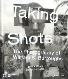Taking Shots - The Photography of William S. Burroughs