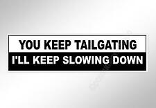 Funny car bumper sticker you keep tailgating I'll keep slowing down 200 mm decal