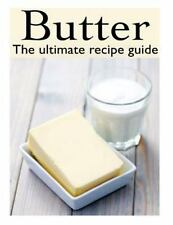 Butter: the Ultimate Recipe Guide - over 30 Delicious and Best Selling...