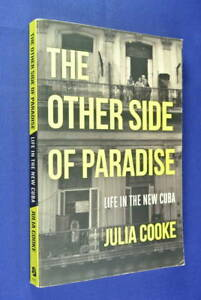 THE OTHER SIDE OF PARADISE Julia Cooke LIFE IN THE NEW CUBA Travel Caribbean