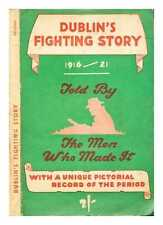 Dublin's fighting story 1913-1921 / told by the men who made it