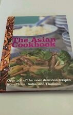The Asian Cookbook: Over 100 delicious recipes from China, India, and Thailand