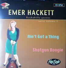 EMER HACKETT 45- AIN'T GOT A THING/SHOT GUN BOOGIE - ROCKABILLY GIRL FROM FRANCE