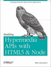 Building Hypermedia APIs with HTML5 and Node by Mike Amundsen (2011, Trade Paper