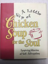 A Little Sip of Chicken Soup for the Soul : Inspiring Stories of...