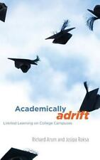Academically Adrift : Limited Learning on College Campuses by Josipa Roksa...