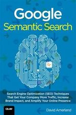 Google Semantic Search: Search Engine Optimization (SEO) Techniques That Get You