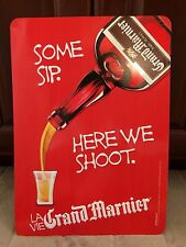 "Grand Marnier Liqueur Tin Tacker Bar Sign 17""X12"" ""Some Sip. Here we Shoot."" NEW"