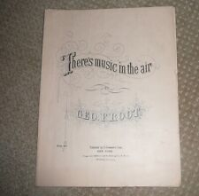 Unique! CIVIL WAR Era Song antique sheet THERE'S MUSIC IN THE AIR. George F Root