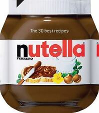 Nutella : The 30 Best Recipes by Ferrero (2013, Book, Other)