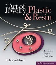 The Art of Jewelry: Plastic & Resin: Techniques, Projects, Inspiration by Adels
