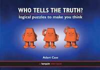 Who Tells the Truth?: Collection of Logical Puzzles to Make You Think, Case, Ada
