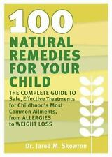100 Natural Remedies for Your Child: The Complete Guide to Safe, Effecti .. NEW