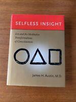 SELFLESS INSIGHT: Zen & The Meditative Transformations of Consciousness 2009 H/C