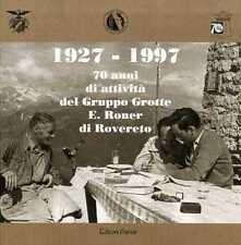 1927-1997 70 anni di attivita del Gruppo grotte E. Roner di Rovereto.