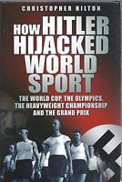 How Hitler Hijacked World Sport - Christopher Hilton NEW Hardback 1st edition