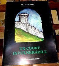 Un cuore invulnerabile : poesie e persuasioni - Franco Conti - Autografato