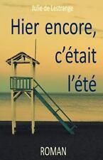 Hier Encore, C'était L'été by Julie de Lestrange (2015, Paperback)