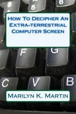 How to Decipher an Extra-Terrestrial Computer Screen by Marilyn Martin (2015,...