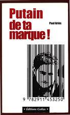 PAUL ARIES, PUTAIN DE TA MARQUE - LA PUB CONTRE L'ESPRIT DE RÉVOLTE