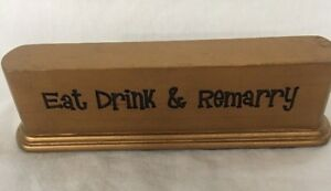 Eat Drink & Remarry Gold Mantle Piece Desk Piece Display Funny Gift A807-651
